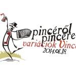 Pincéről Pincére Variációk Vincére 2014 január 18